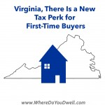Yes, Virginia …There Is a New Tax Perk for First-Time Buyers