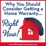 Why You Should Consider Getting A Home Warranty…Right Now!