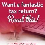 Want a Fantastic Tax Return?  Read This!