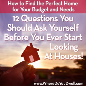 12-questions-you-should-ask-yourself-before-you-ever-start-looking-at-houses