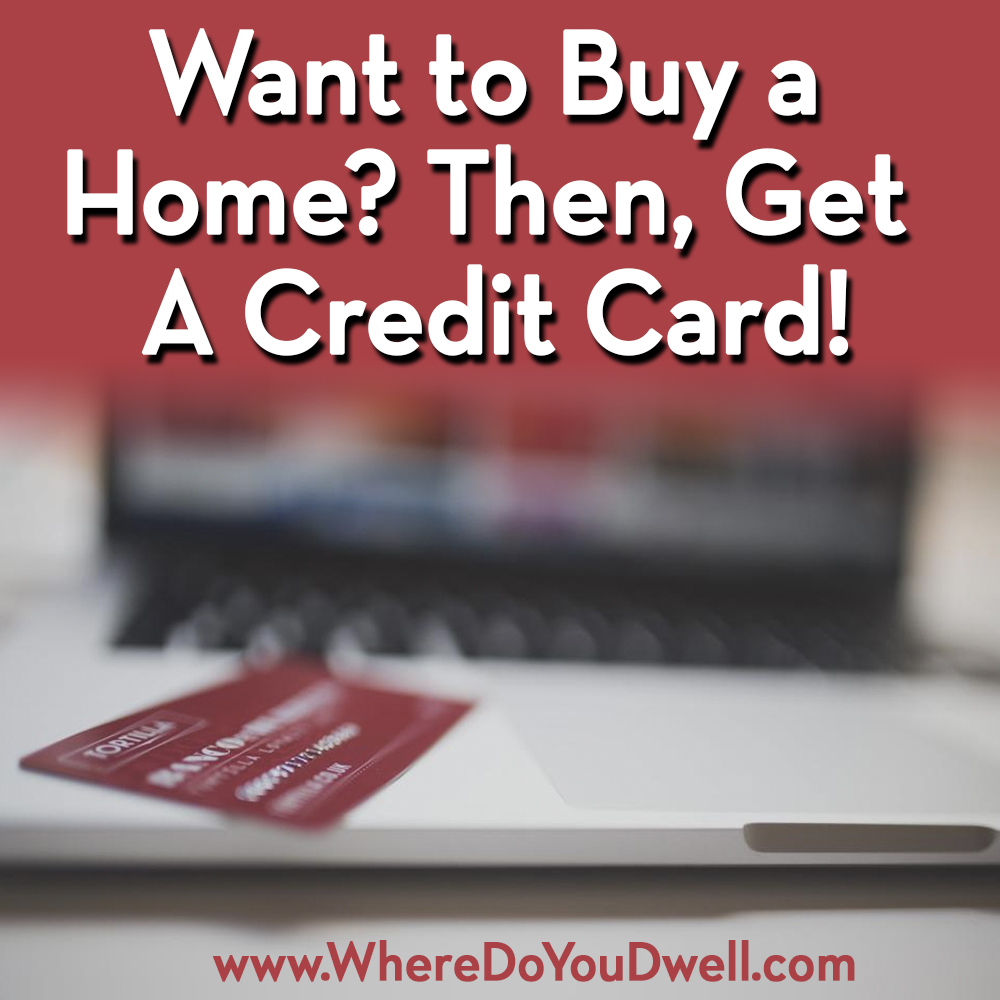 want-to-buy-a-home-then-get-a-credit-card