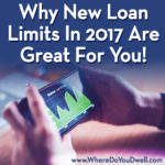 Why New Loan Limits in 2017 Are Great For You!