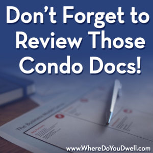 Dont forget to review condo docs