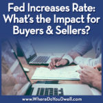 Fed Increases Rate:  What's the Impact to Buyers and Sellers?