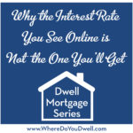 Why the Interest Rate  You See Online is  NOT the One You'll Get
