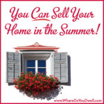 You CAN Sell Your Home In the Summer!