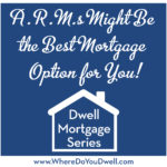 ARMs Might Be the Best Mortgage Option For YOU