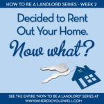 Decided to Rent Out Your Home. Now What?