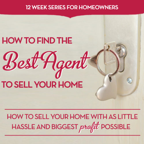 How to Find the Best Agent to Sell Your Home Love Selling Your Home Series – Week 1