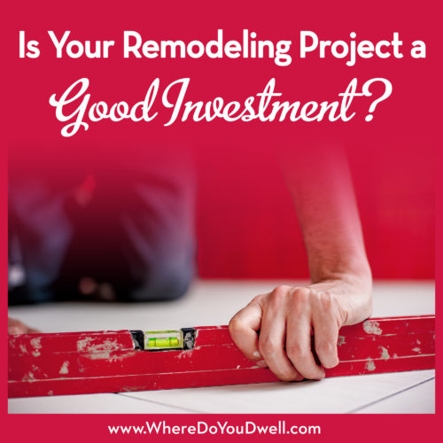 Is Your Remodeling Project a Good Investment?